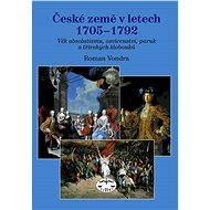 České země vletech 1705–1792 - Roman Vondra