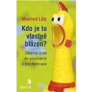 Kdo je tu vlastně blázen? - Manfred Lütz