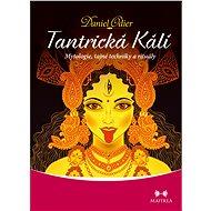 Tantrická Kálí - představuje mytologii, praktiky a rituály uctívání Kálí v tantrické tradici Kaula v rámci kašmírského šivaismu. - autor Daniel Odier