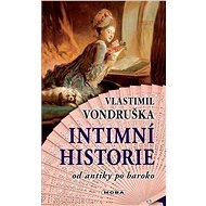 Intimní historie - mnoha bestsellerů přibližuje život od antiky po baroko - autor Vlastimil Vondruška