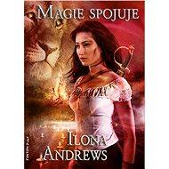 Magie spojuje - Ilona Andrews