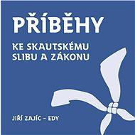 Příběhy ke skautskému zákonu a slibu - Elektronická kniha - Jiří Zajíc