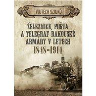 Železnice, pošta a telegraf rakouské armády v letech 1848–1914 - Vojtěch Szajkó