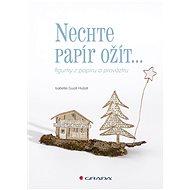 Nechte papír ožít - Isabelle Guiot-Hullot
