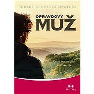 Opravdový muž - Cesta ke skutečné mužské síle - Robert, Augustus Masters
