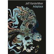 Adaptace - Jeff VanderMeer