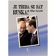 Je třeba se bát Ruska? - Milan Syruček