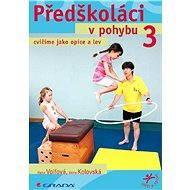 Předškoláci v pohybu 3 - Hana Volfová, Ilona Kolovská
