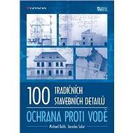 100 tradičních stavebních detailů - ochrana proti vodě - Michael Balík, Jaroslav Solař