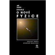 Kniha o nové fyzice - Jiří Horák