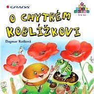 O chytrém Koblížkovi - Dagmar Košková