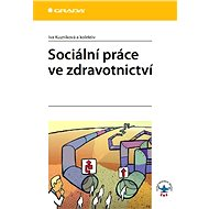 Sociální práce ve zdravotnictví - Iva Kuzníková, kolektiv a