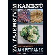 Za tajemstvím kamenů - Jan Petránek