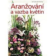 Aranžování a vazba květin - Jan van der Kamp