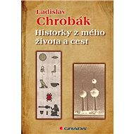 Historky z mého života a cest - Ladislav Chrobák