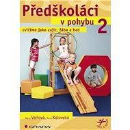 Předškoláci v pohybu 2 - Hana Volfová, Ilona Kolovská