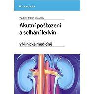 Akutní poškození a selhání ledvin v klinické medicíně - Vladimír Teplan, kolektiv a