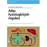 Atlas fyziologických regulací - Otomar Kittnar, Mikuláš Mlček