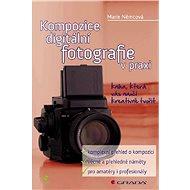 Kompozice digitální fotografie v praxi - Marie Němcová