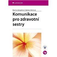 Komunikace pro zdravotní sestry - Martina Venglářová, Gabriela Mahrová