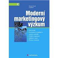 Moderní marketingový výzkum - Roman Kozel, kolektiv a