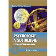 Psychologie a sociologie ekonomického chování - Zuzana Hubinková, kolektiv a