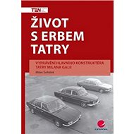 Život s erbem Tatry - Milan Švihálek