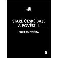 Staré české báje a pověsti I. - Eduard Petiška