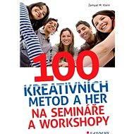100 kreativních metod a her na semináře a workshopy - Zamyat M. Klein