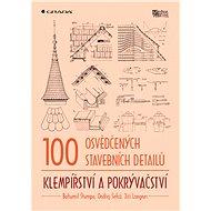 100 osvědčených stavebních detailů - klempířství a pokrývačství - Bohumil Štumpa, Ondřej Šefců, Jiří Langner