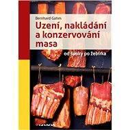 Uzení, nakládání a konzervování masa - Bernhard Gahm