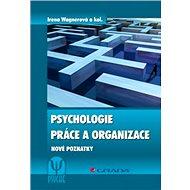 Psychologie práce a organizace - Irena Wagnerová, kolektiv a