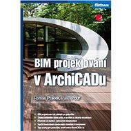BIM projektování v ArchiCADu - Roman Ptáček, Pavel Pour