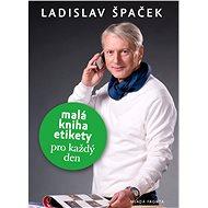 Malá kniha etikety pre každý deň - Ladislav Špaček