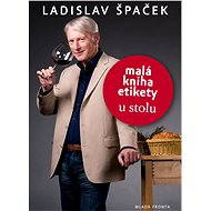 Malá kniha etikety pri stole - Ladislav Špaček