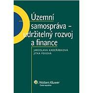Územní samospráva - udržitelný rozvoj a finance - Jaroslava Kadeřábková, Jitka Peková