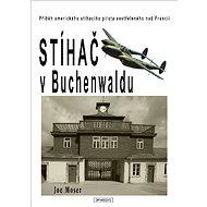 Stíhač v Buchenwaldu - Joseph F. Moser