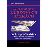 Jak zbohatnout na kurzových sázkách - Ladislav Kňazovčík