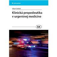 Klinická propedeutika v urgentnej medicíne - Viliam Dobiáš