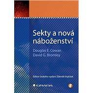 Sekty a nová náboženství - Douglas E. Cowan, David G. Bromley
