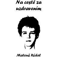 Na cestě za uzdravením - Matouš Rýdel