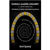 """Estébáci, tuneláři, miliardáři a...""""druhá"""" vláda - Emil Špatný"""