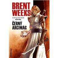 Černý arcimág - Brent Weeks