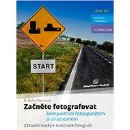 Začněte fotografovat kompaktním fotoaparátem a ultrazoomem - Elektronická kniha ze série Total Picture Control, B. Bono Novosad