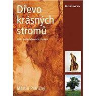 Dřevo krásných stromů - Martin Patřičný