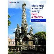 Mariánské a morové sloupy Čech a Moravy - Jiří Slouka