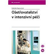 Ošetřovatelství v intenzivní péči - Gabriela Kapounová