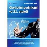 Obchodní podnikání ve 21. století - Věra Mulačová, Petr Mulač, kolektiv a