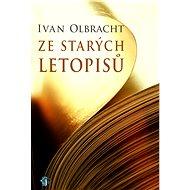 Ze starých letopisů - Ivan Olbracht