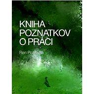 Kniha poznatkov o práci - Ren Pozitivita